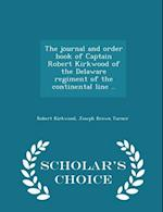 The journal and order book of Captain Robert Kirkwood of the Delaware regiment of the continental line .. - Scholar's Choice Edition af Joseph Brown Turner, Robert Kirkwood