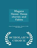 Magana Hausa; Hausa stories and fables - Scholar's Choice Edition af Charles H. Robinson, James Frederick Schön