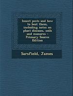 Insect Pests and How to Beat Them, Including Notes on Plant Diseases, Soils and Manures - Primary Source Edition af James Sarsfield
