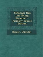 Johannes Hus Und Konig Sigmund - Primary Source Edition af Wilhelm Berger