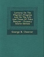 Lectures on the Pilgrim's Progress and on the Life and Times of John Bunyan af George B. Cheever