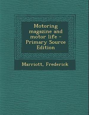 Bog, paperback Motoring Magazine and Motor Life - Primary Source Edition af Frederick Marriott