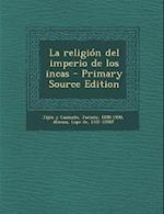 La Religion del Imperio de Los Incas af Jacinto Jijon Y. Caamano, Lope De Atienza