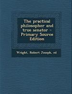 The Practical Philosopher and True Senator - Primary Source Edition af Robert Joseph Wright