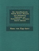 Die Abendlandische Politik Kaiser Manuels Mit Besonderer Rucksicht Auf Deutschland. af Hans Von Kap-Herr