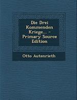 Die Drei Kommenden Kriege... af Otto Autenrieth