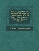 Wahrungssystem Und Relation. Beitrage Zur Wahrungsreform in Osterreich-Ungarn. af Julius Landesberger