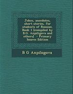Jokes, Anecdotes, Short Stories, for Students of Russian. Book 1 [Compiled by B.G. Anpiligova and Others] af B. G. Anpilogova