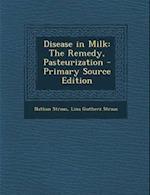 Disease in Milk af Nathan Straus, Lina Gutherz Straus