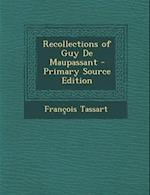 Recollections of Guy de Maupassant af Francois Tassart