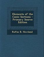 Elements of the Conic Sections - Primary Source Edition af Rufus B. Howland