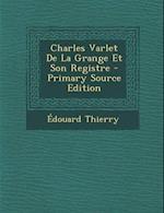 Charles Varlet de La Grange Et Son Registre af Edouard Thierry