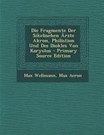 Die Fragmente Der Sikelischen Arzte Akron, Philistion Und Des Diokles Von Karystos - Primary Source Edition af Max Acron, Max Wellmann
