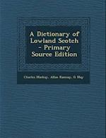 A Dictionary of Lowland Scotch - Primary Source Edition af Charles Mackay, Allan Ramsay, G. May