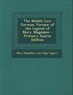 The Middle Low German Version of the Legend of Mary Magdalen - Primary Source Edition af Mary Magdalene, Carl Edgar Eggert