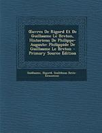 Uvres de Rigord Et de Guillaume Le Breton, Historiens de Philippe-Auguste af Guillaume, Rigord, Guilelmus Brito-Armoricus
