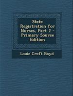 State Registration for Nurses, Part 2 af Louie Croft Boyd