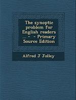 The Synoptic Problem for English Readers ... - af Alfred J. Jolley