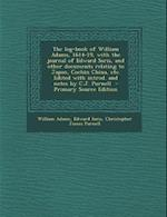 The Log-Book of William Adams, 1614-19, with the Journal of Edward Saris, and Other Documents Relating to Japan, Cochin China, Etc. Edited with Introd af Edward Saris, Christopher James Purnell, William Adams