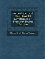 Arpentage Leve Des Plans Et Nivellement - Primary Source Edition