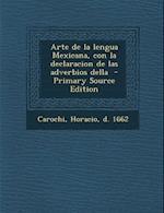 Arte de La Lengua Mexicana, Con La Declaracion de Las Adverbios Della - Primary Source Edition af Horacio Carochi