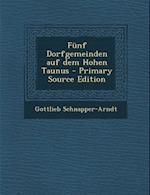 Funf Dorfgemeinden Auf Dem Hohen Taunus af Gottlieb Schnapper-Arndt