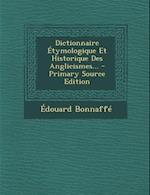 Dictionnaire Etymologique Et Historique Des Anglicismes... - Primary Source Edition af Edouard Bonnaffe