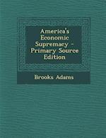 America's Economic Supremacy - Primary Source Edition