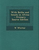 With Botha and Smuts in Africa - Primary Source Edition af W. Whittal