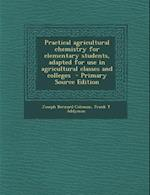 Practical Agricultural Chemistry for Elementary Students, Adapted for Use in Agricultural Classes and Colleges af Joseph Bernard Coleman, Frank T. Addyman