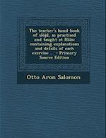 The Teacher's Hand-Book of Slojd, as Practised and Taught at Naas; Containing Explanations and Details of Each Exercise .. - Primary Source Edition