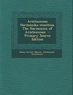 Aristoxenou Harmonika Stoicheia. the Harmonics of Aristoxenus; - Primary Source Edition af Henry Stewart Macran, Aristoxenus Aristoxenus