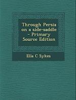 Through Persia on a Side-Saddle - Primary Source Edition af Ella C. Sykes