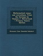 Mathematical Essays and Recreations. from the German by Thomas J. McCormack - Primary Source Edition af Hermann Casar Hannibal Schubert