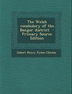 The Welsh Vocabulary of the Bangor District - Primary Source Edition af Osbert Henry Fynes-Clinton
