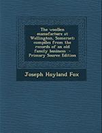 The Woollen Manufacture at Wellington, Somerset; Compiles from the Records of an Old Family Business - Primary Source Edition af Joseph Hoyland Fox