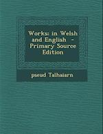 Works; In Welsh and English - Primary Source Edition af Pseud Talhaiarn