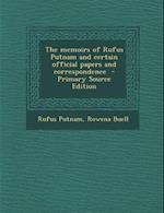 The Memoirs of Rufus Putnam and Certain Official Papers and Correspondence af Rowena Buell, Rufus Putnam