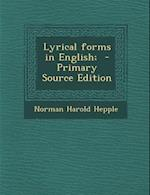 Lyrical Forms in English; - Primary Source Edition af Norman Harold Hepple