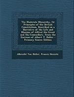 The Moderate Monarchy, or Principles of the British Constitution, Described in a Narrative of the Life and Maxims of Alfred the Great and His Counsell af Francis Steinitz, Albrecht Von Haller