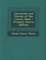 Chronicles and Stories of the Craven Dales af James Henry Dixon