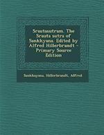 Srautasutram. the Srauta Sutra of Sankhyana. Edited by Alfred Hillerbrandt - Primary Source Edition af Alfred Hillerbrandt, Sankhayana Sankhayana