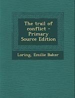 The Trail of Conflict - Primary Source Edition af Emilie Baker Loring