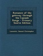 Romance of the Gateway Through the Cascade Range - Primary Source Edition af Samuel Christopher Lancaster