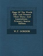 Flags of the World Past and Present Their Story and Associations - Primary Source Edition af W. J. Gordon