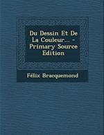 Du Dessin Et de La Couleur... - Primary Source Edition af Felix Bracquemond