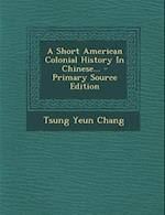 A Short American Colonial History in Chinese... af Tsung Yeun Chang