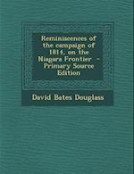 Reminiscences of the Campaign of 1814, on the Niagara Frontier - Primary Source Edition af David Bates Douglass