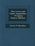 The Lewis and Clark Expedition af Carrie P. Herndon