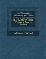 Un Educateur Moderne Au Xviiie Siecle, Jean-Frederic Oberlin (1740-1826) - Primary Source Edition af Edmond Parisot